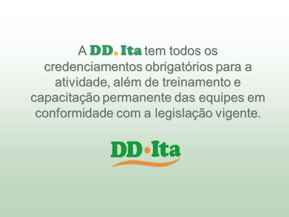 A DD. Ita tem todos os credenciamentos obrigatórios para a atividade, além de treinamento e capacitação permanente das equipes em conformidade com a l