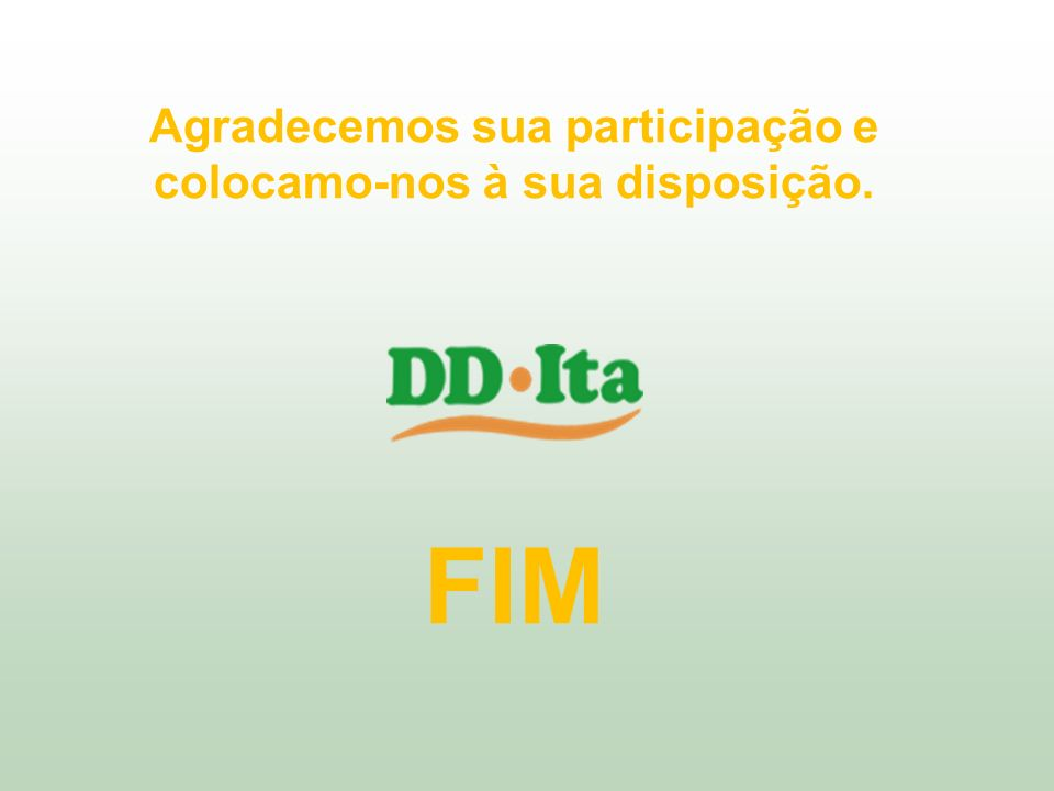Agradecemos sua participação e colocamo-nos à sua disposição. FIM