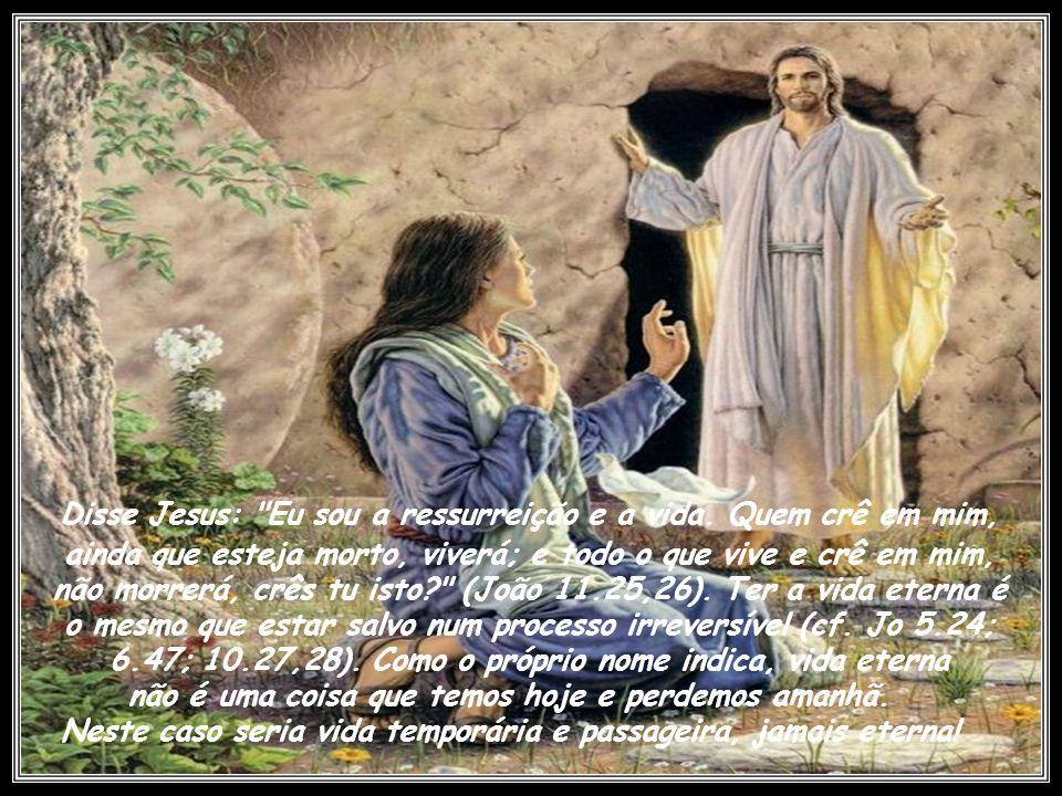 A vida eterna é uma obra da livre graça de Deus. A salvação em sua maior expressão. Nem mesmo a morte física serve de obstáculo para a vida eterna; pe