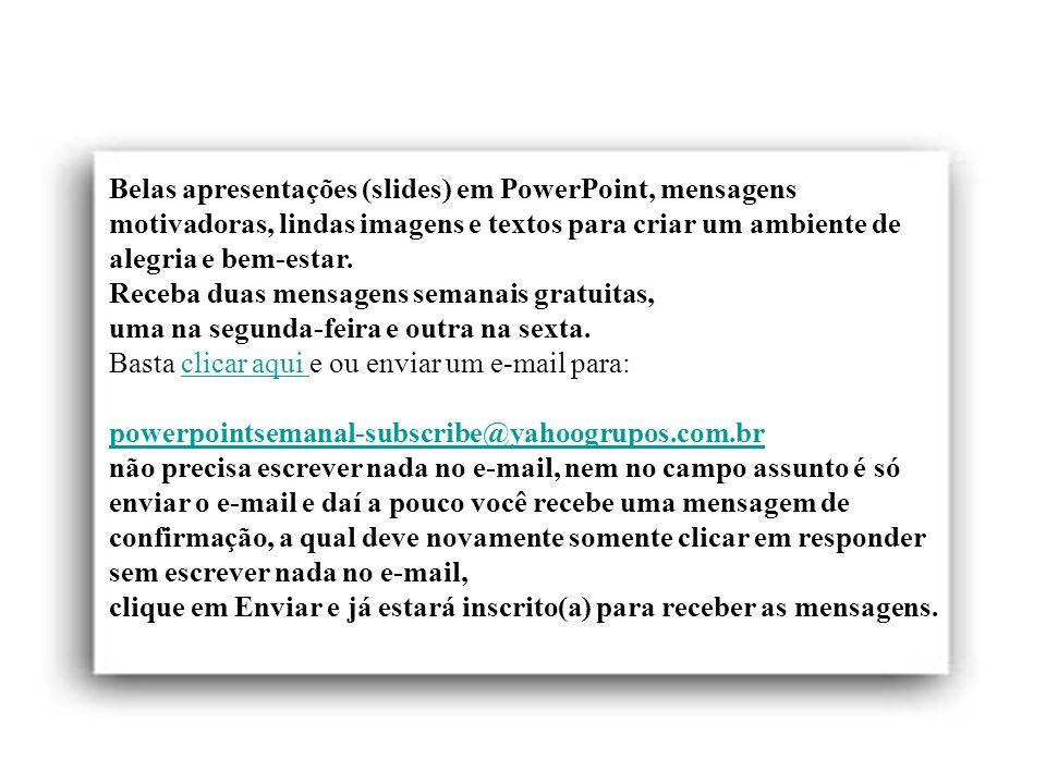 Planeta PowerPoint temos cerca de Duas mil mensagens em powerpoint. Para receber, enviar e compartilhar estas e outras mensagens visite: www.planetapo