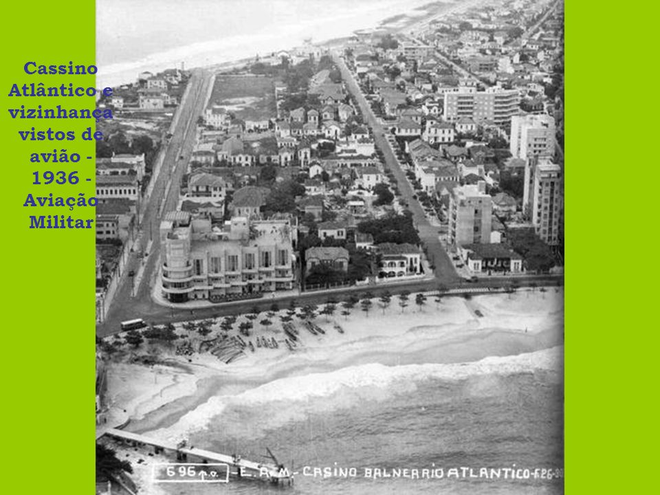 Cassino Atlântico e vizinhança vistos de avião - 1936 - Aviação Militar
