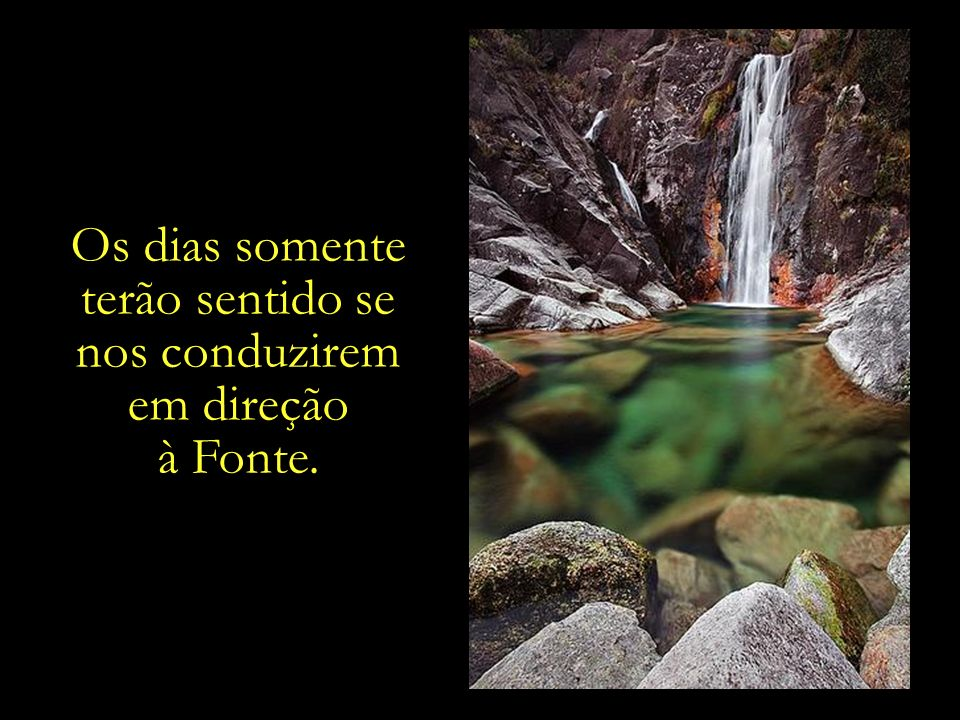 A Fonte que sacia a sede da alma. A água, cujo frescor satisfaz os anseios do coração...