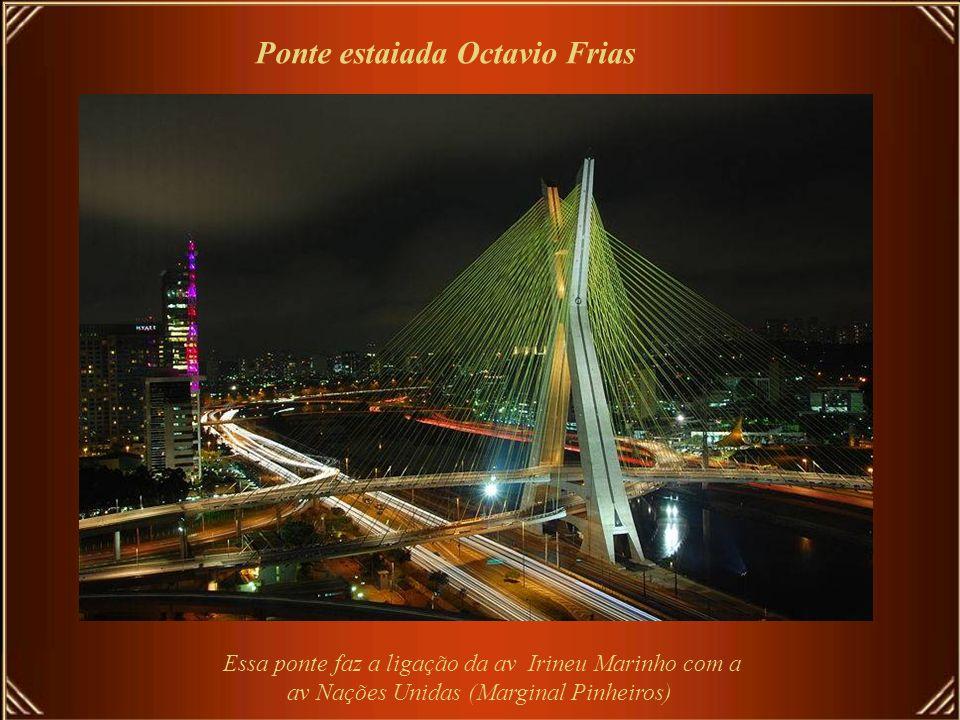 Ponte estaiada Octavio Frias Essa ponte faz a ligação da av Irineu Marinho com a av Nações Unidas (Marginal Pinheiros)