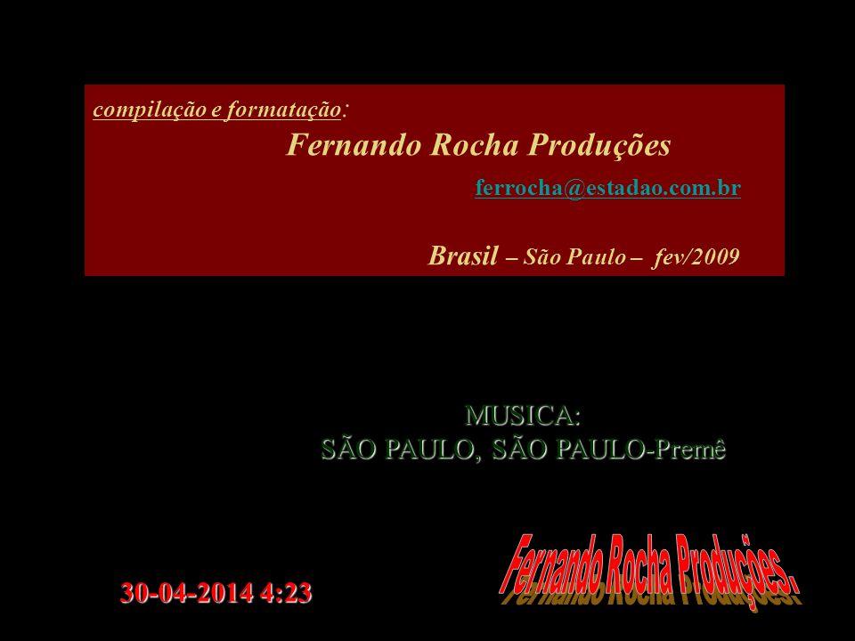 30-04-2014 4:2530-04-2014 4:25 MUSICA: SÃO PAULO, SÃO PAULO-Premê compilação e formatação : Fernando Rocha Produções ferrocha@estadao.com.br Brasil – São Paulo – fev/2009