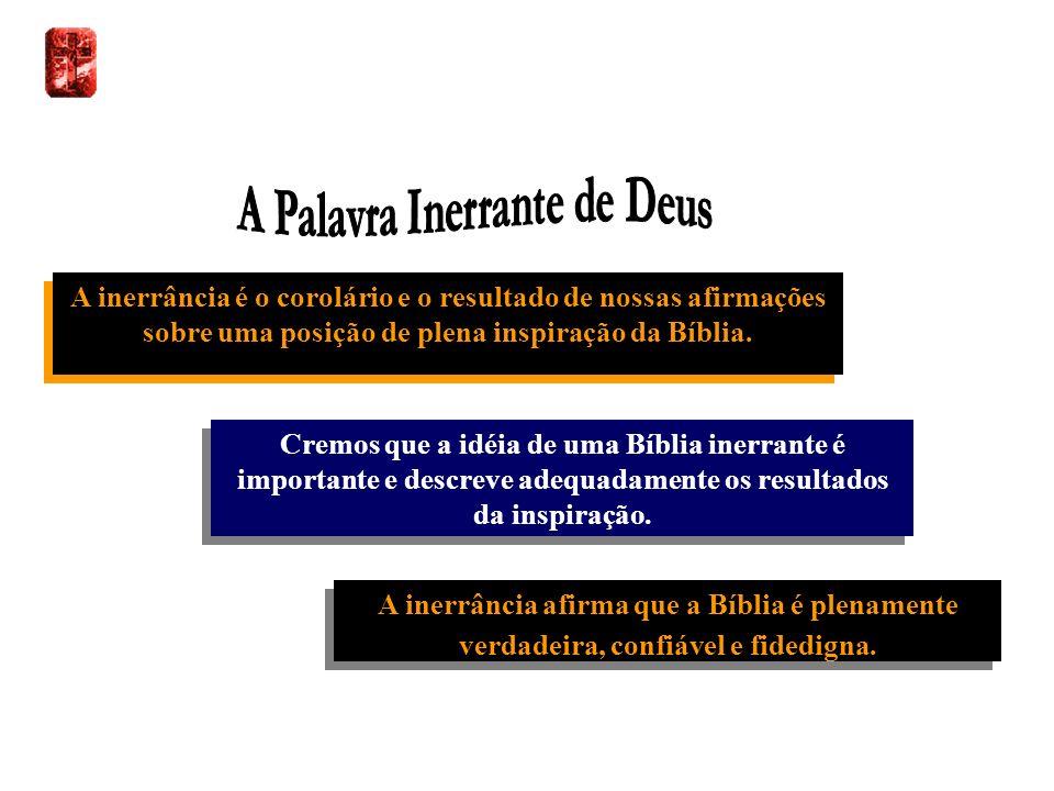 Cremos que a idéia de uma Bíblia inerrante é importante e descreve adequadamente os resultados da inspiração. A inerrância afirma que a Bíblia é plena