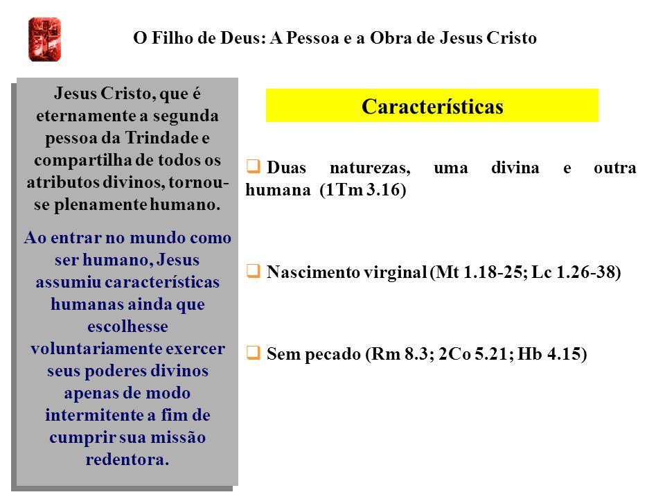 O Filho de Deus: A Pessoa e a Obra de Jesus Cristo Jesus Cristo, que é eternamente a segunda pessoa da Trindade e compartilha de todos os atributos di