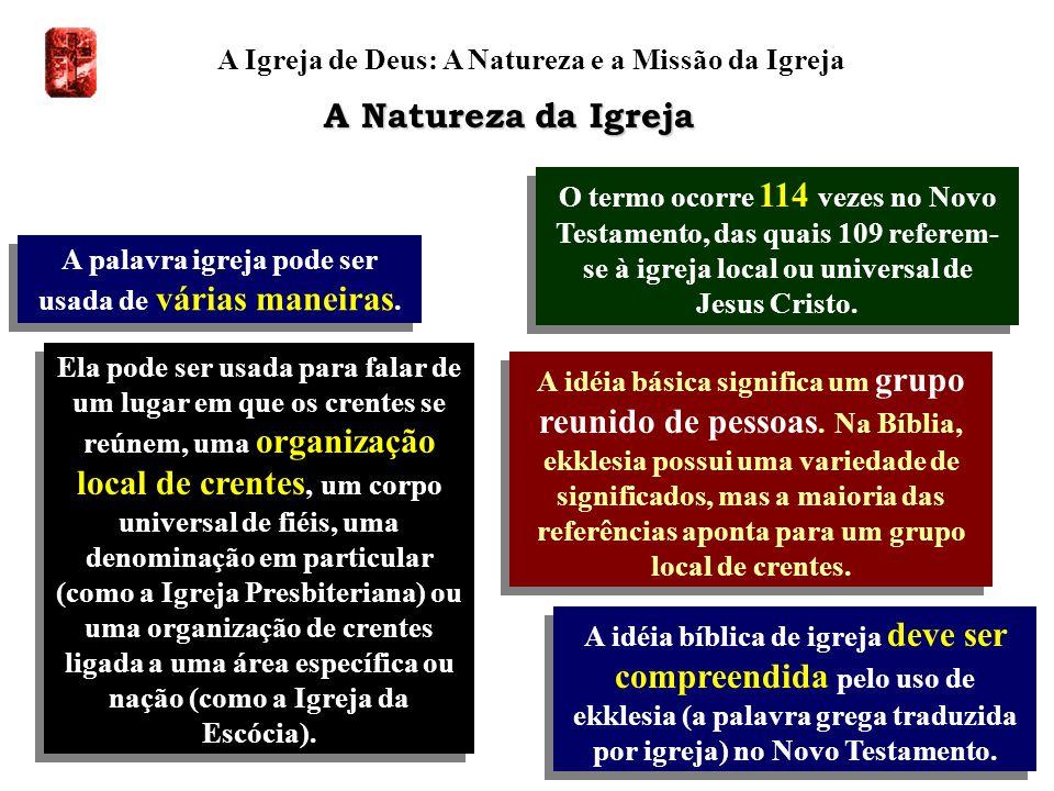A Igreja de Deus: A Natureza e a Missão da Igreja A palavra igreja pode ser usada de várias maneiras. A idéia bíblica de igreja deve ser compreendida
