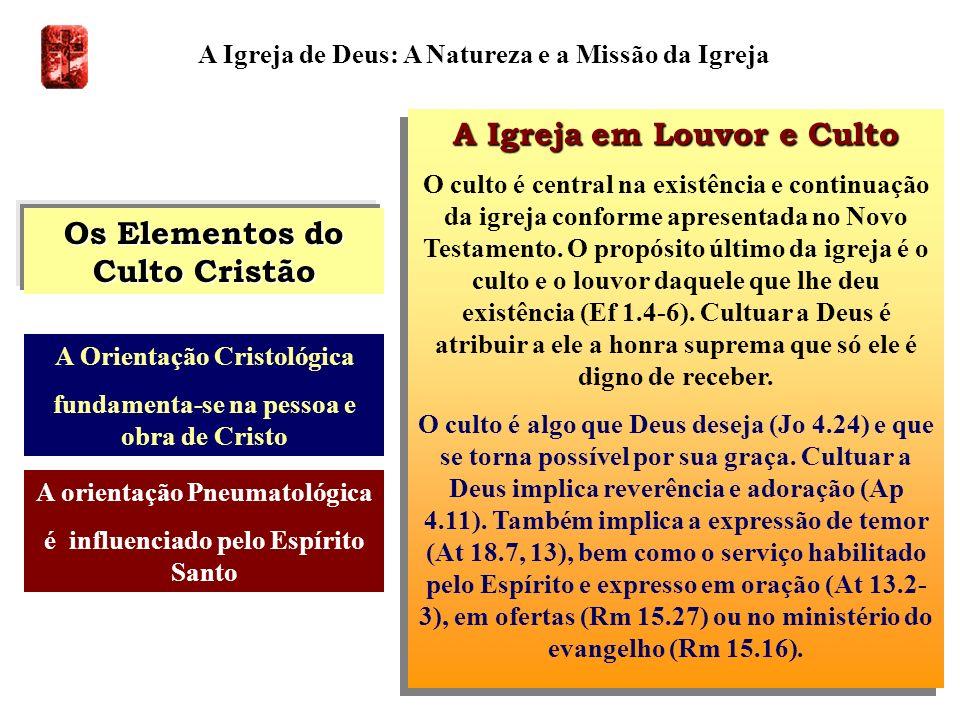 A Igreja de Deus: A Natureza e a Missão da Igreja A Igreja em Louvor e Culto O culto é central na existência e continuação da igreja conforme apresent