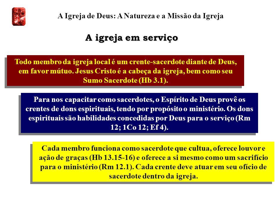 A Igreja de Deus: A Natureza e a Missão da Igreja Todo membro da igreja local é um crente-sacerdote diante de Deus, em favor mútuo. Jesus Cristo é a c