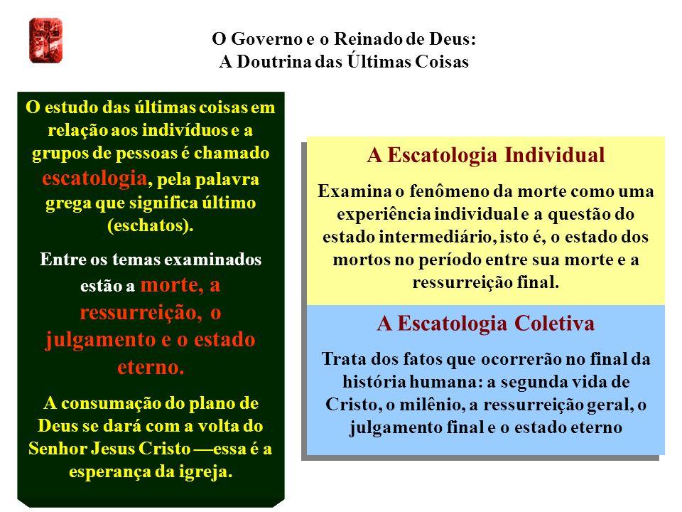 O Governo e o Reinado de Deus: A Doutrina das Últimas Coisas O estudo das últimas coisas em relação aos indivíduos e a grupos de pessoas é chamado esc