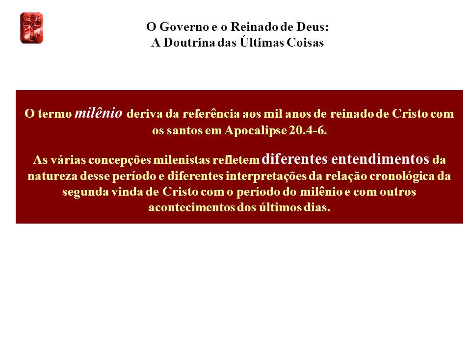O Governo e o Reinado de Deus: A Doutrina das Últimas Coisas O termo milênio deriva da referência aos mil anos de reinado de Cristo com os santos em A