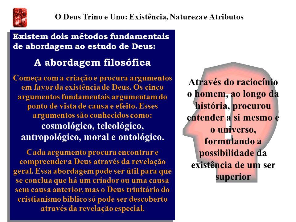 O Deus Trino e Uno: Existência, Natureza e Atributos Existem dois métodos fundamentais de abordagem ao estudo de Deus: A abordagem filosófica Começa c