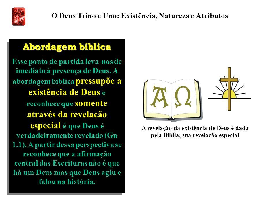 O Deus Trino e Uno: Existência, Natureza e Atributos Abordagem bíblica Esse ponto de partida leva-nos de imediato à presença de Deus. A abordagem bíbl