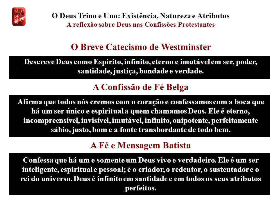 O Deus Trino e Uno: Existência, Natureza e Atributos A reflexão sobre Deus nas Confissões Protestantes O Breve Catecismo de Westminster Descreve Deus