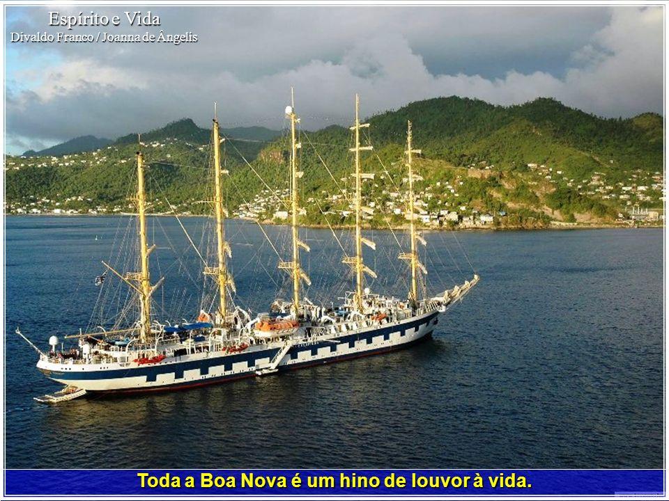 Toda a Boa Nova é um hino de louvor à vida. Espírito e Vida Divaldo Franco / Joanna de Ângelis