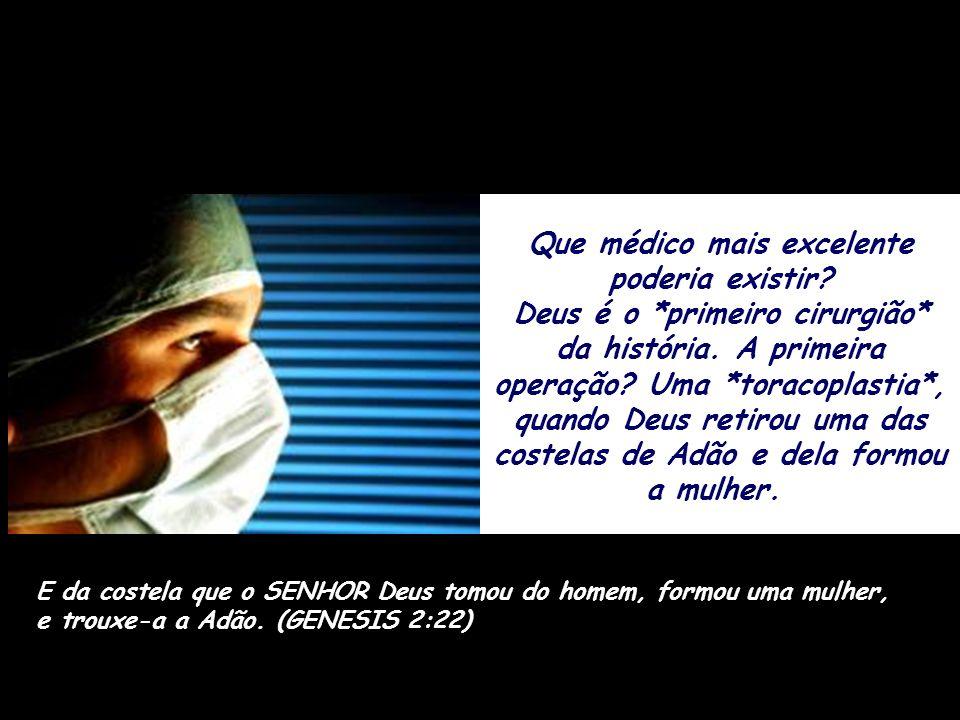 *Deus* é esse médico, *o médico dos médicos*, e o mais excelente conhecedor do corpo humano.Todas as células e tecidos, órgãos e sistemas, foram arqui