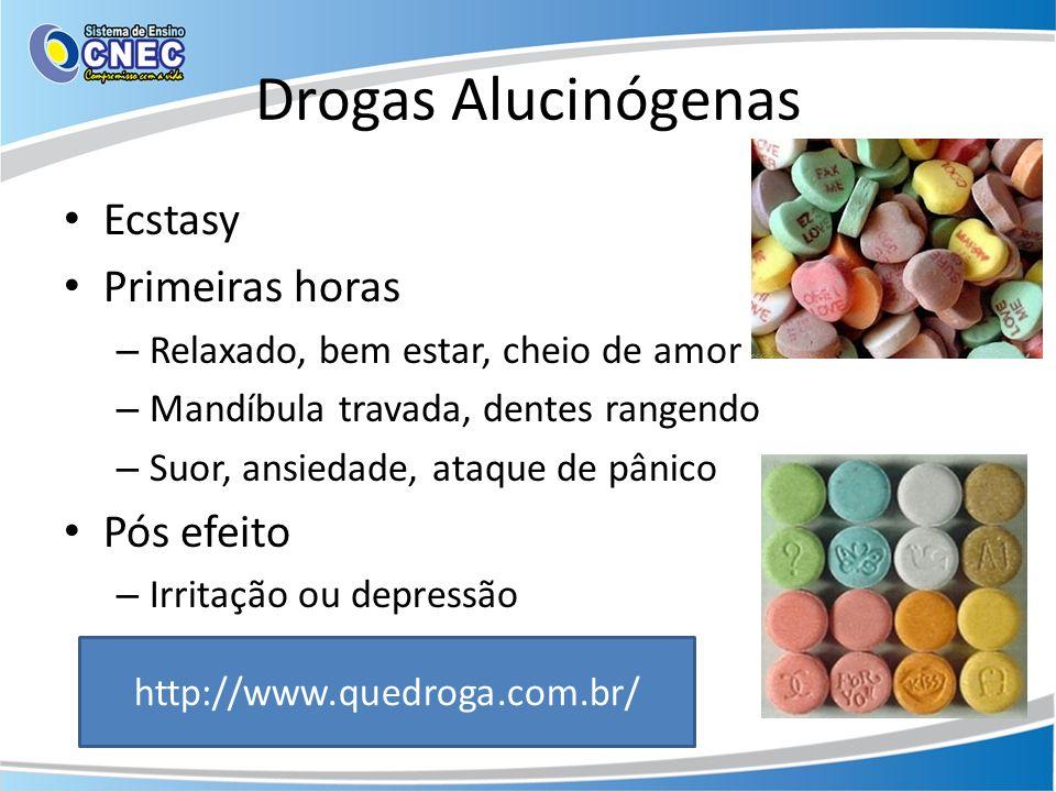 Drogas Alucinógenas Ecstasy Primeiras horas – Relaxado, bem estar, cheio de amor – Mandíbula travada, dentes rangendo – Suor, ansiedade, ataque de pân