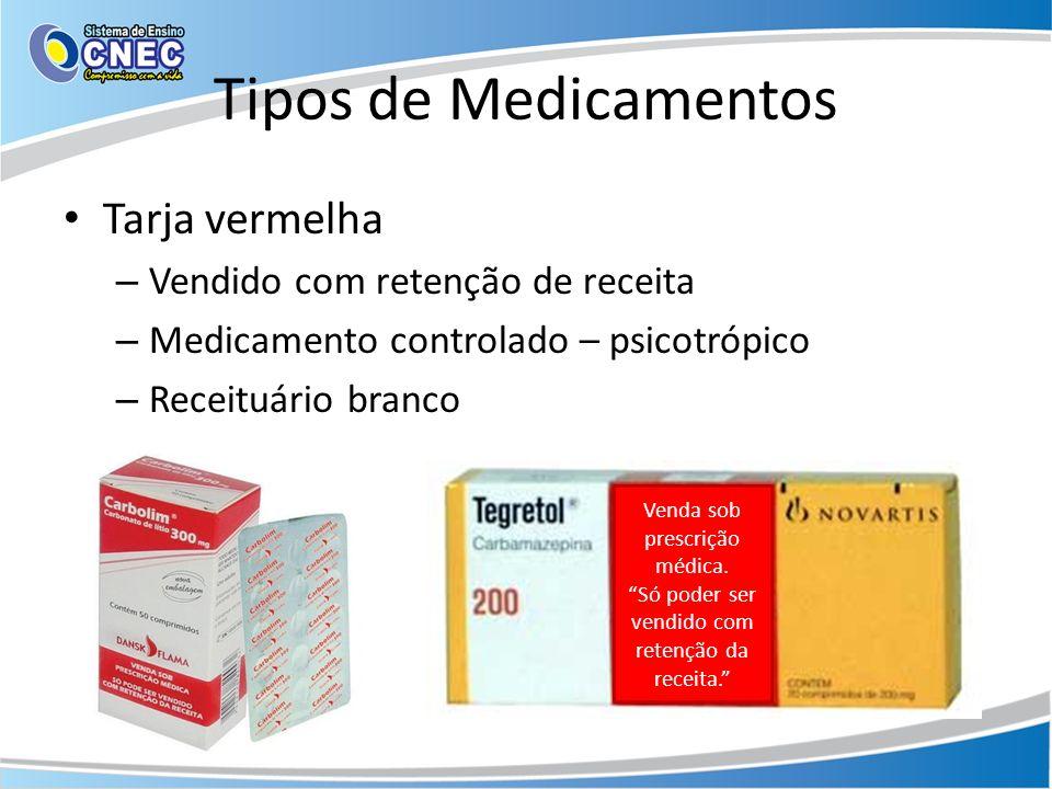 Tipos de Medicamentos Tarja vermelha – Vendido com retenção de receita – Medicamento controlado – psicotrópico – Receituário branco Venda sob prescriç