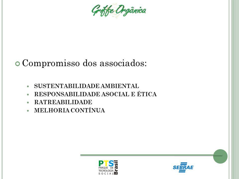 Compromisso dos associados: SUSTENTABILIDADE AMBIENTAL RESPONSABILIDADE ASOCIAL E ÉTICA RATREABILIDADE MELHORIA CONTÍNUA