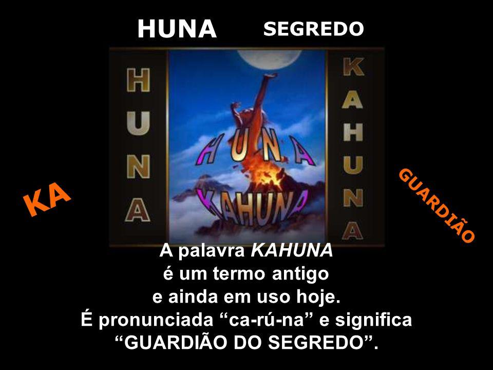 G U A R D I Ã O SEGREDO A palavra KAHUNA é um termo antigo e ainda em uso hoje.