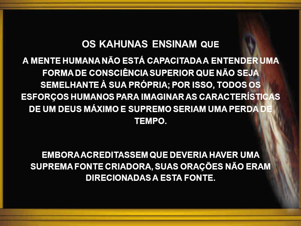 Natureza tríplice do Ser Humano, segundo os Kahunas: AUMAKUA Eu Superior (Superconsciente) UHANE Eu Médio (consciente) UNIHIPILI Eu Básico (subconsciente)