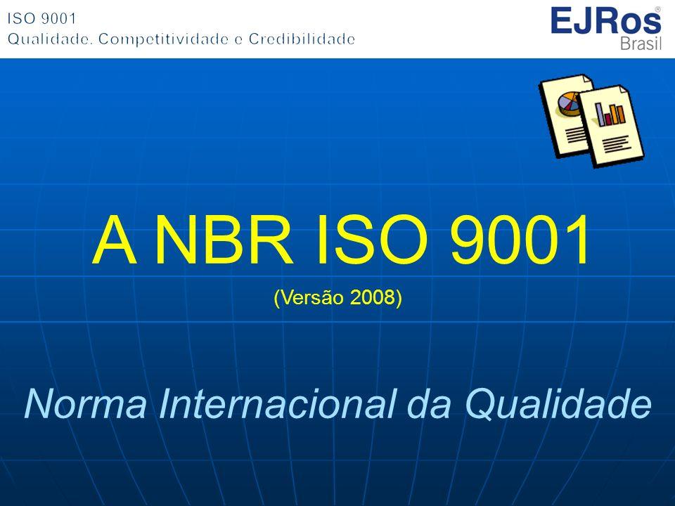 A NBR ISO 9001 (Versão 2008) Norma Internacional da Qualidade