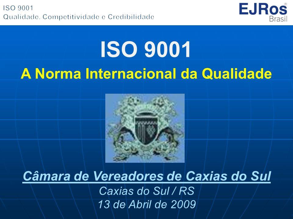 ISO 9001 A Norma Internacional da Qualidade Câmara de Vereadores de Caxias do Sul Caxias do Sul / RS 13 de Abril de 2009