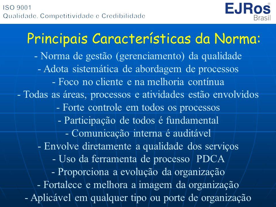 - Norma de gestão (gerenciamento) da qualidade - Adota sistemática de abordagem de processos - Foco no cliente e na melhoria contínua - Todas as áreas