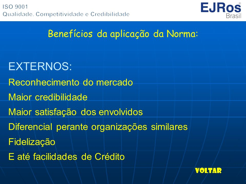 EXTERNOS: Reconhecimento do mercado Maior credibilidade Maior satisfação dos envolvidos Diferencial perante organizações similares Fidelização E até f