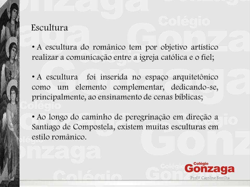 Escultura A escultura do românico tem por objetivo artístico realizar a comunicação entre a igreja católica e o fiel; A escultura foi inserida no espa