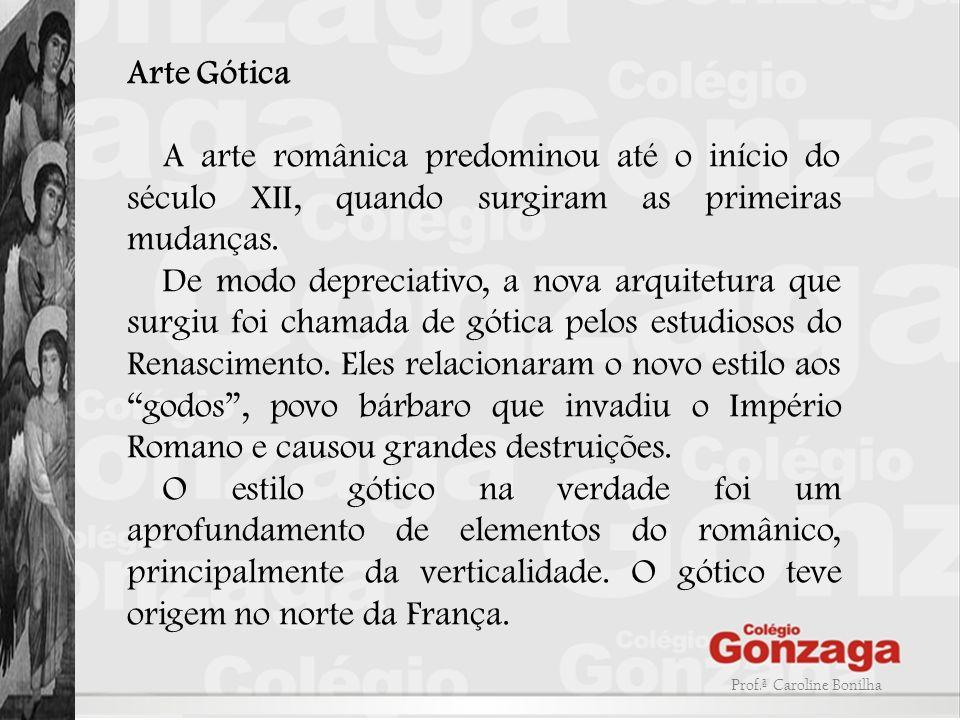 Arte Gótica A arte românica predominou até o início do século XII, quando surgiram as primeiras mudanças.