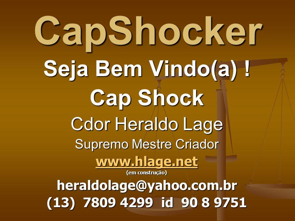 Cap Shock Se você deseja ser um(a) CapShocker, em busca do Grau de Mestre, para difundir este Estilo Livre e esta maravilhosa filosofia de vida, entre