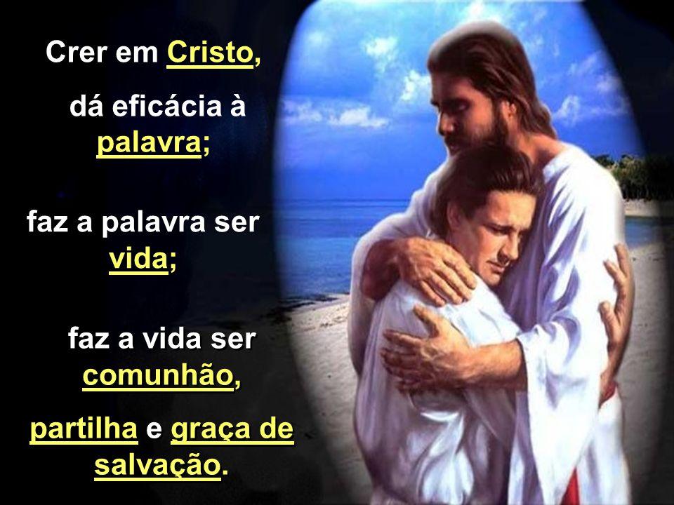 crê em Cristo e o aceita como aquele que veio para confirmar na fé os justos e para salvar os pecadores. crê em Cristo e o aceita como aquele que veio