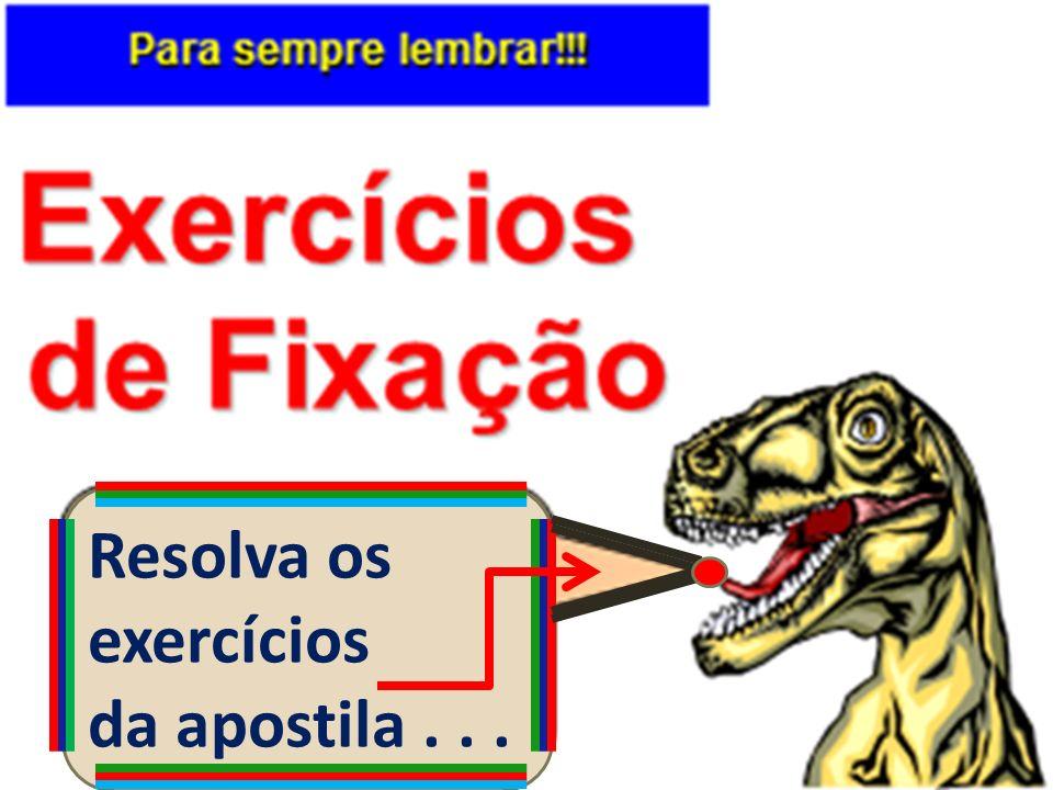 Resolva os exercícios da apostila...