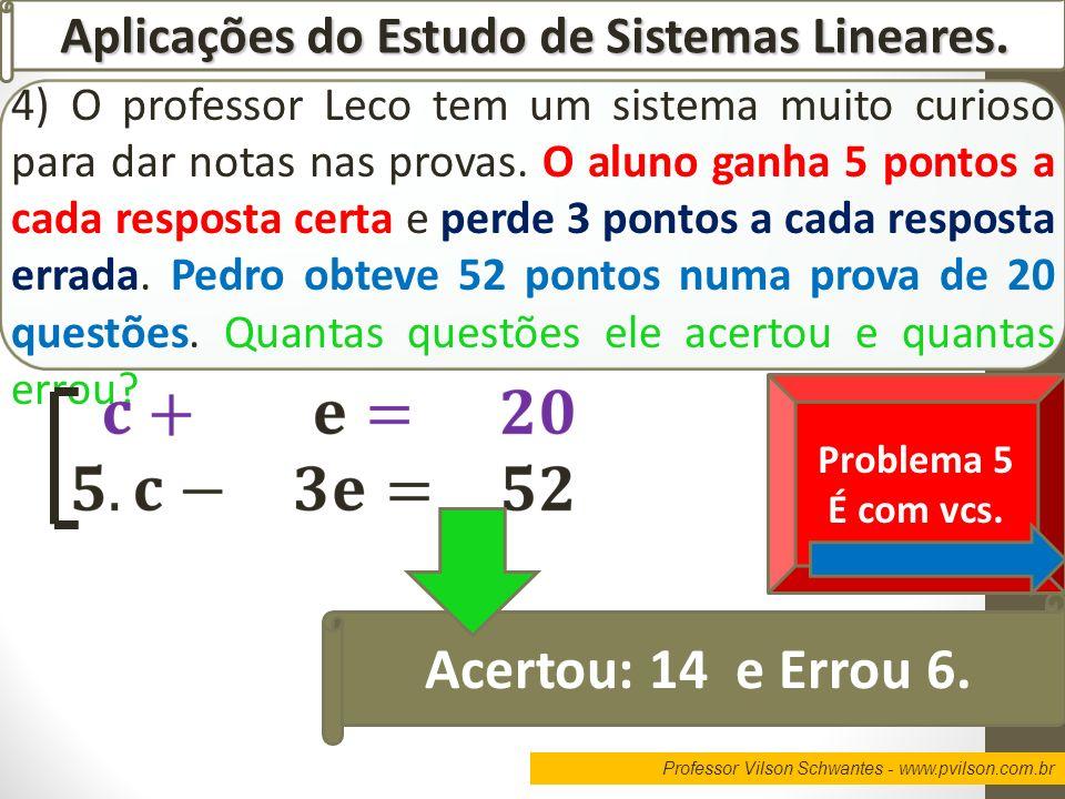 Professor Vilson Schwantes - www.pvilson.com.br Aplicações do Estudo de Sistemas Lineares. 4) O professor Leco tem um sistema muito curioso para dar n