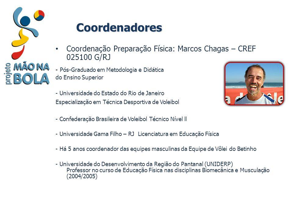 Coordenadores Coordenação Preparação Física: Marcos Chagas – CREF 025100 G/RJ - Pós-Graduado em Metodologia e Didática do Ensino Superior - Universida
