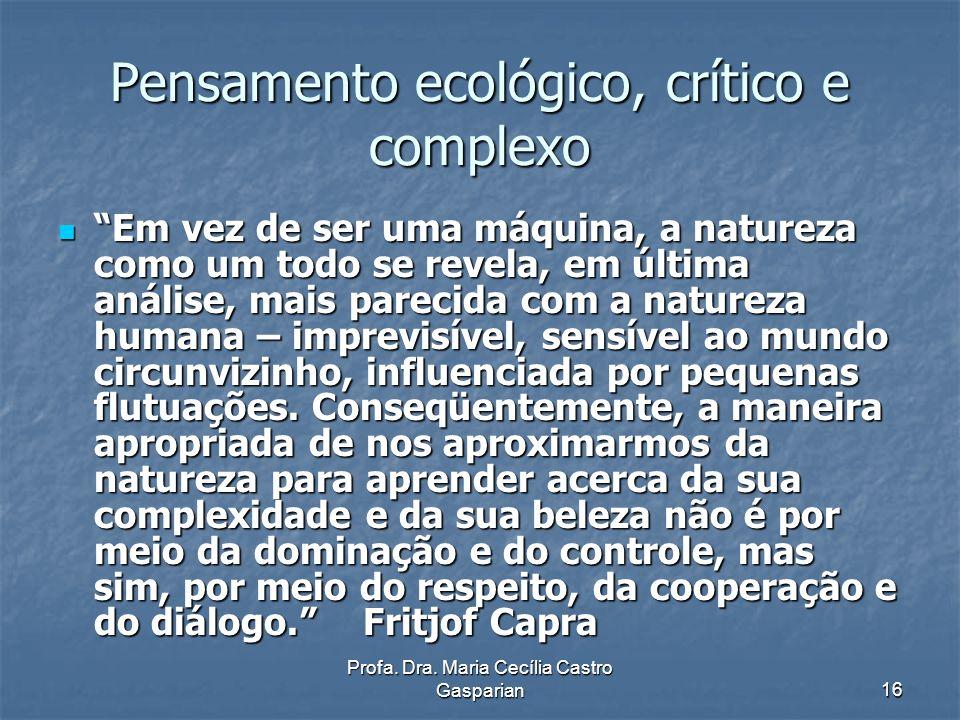 Profa.Dra. Maria Cecília Castro Gasparian17 Pensamento Complexo 1.