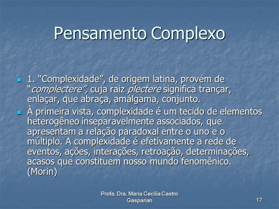 Profa.Dra. Maria Cecília Castro Gasparian18 Características do Pensamento Complexo 1.