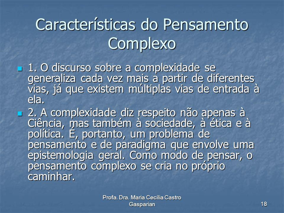 Profa.Dra. Maria Cecília Castro Gasparian19 Características do Pensamento Complexo 3.
