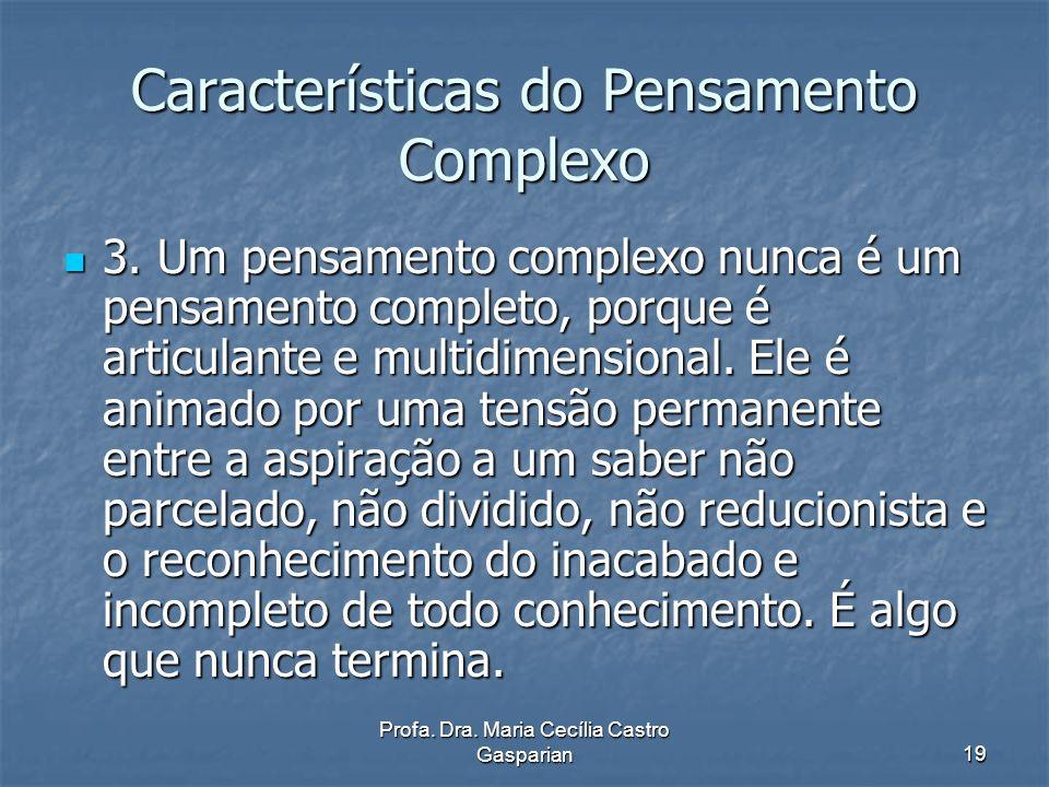 Profa.Dra. Maria Cecília Castro Gasparian20 Características do Pensamento Complexo 4.
