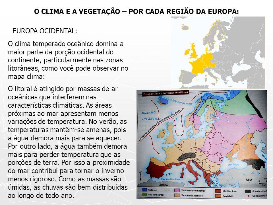 O CLIMA E A VEGETAÇÃO – POR CADA REGIÃO DA EUROPA: EUROPA OCIDENTAL: O clima temperado oceânico domina a maior parte da porção ocidental do continente