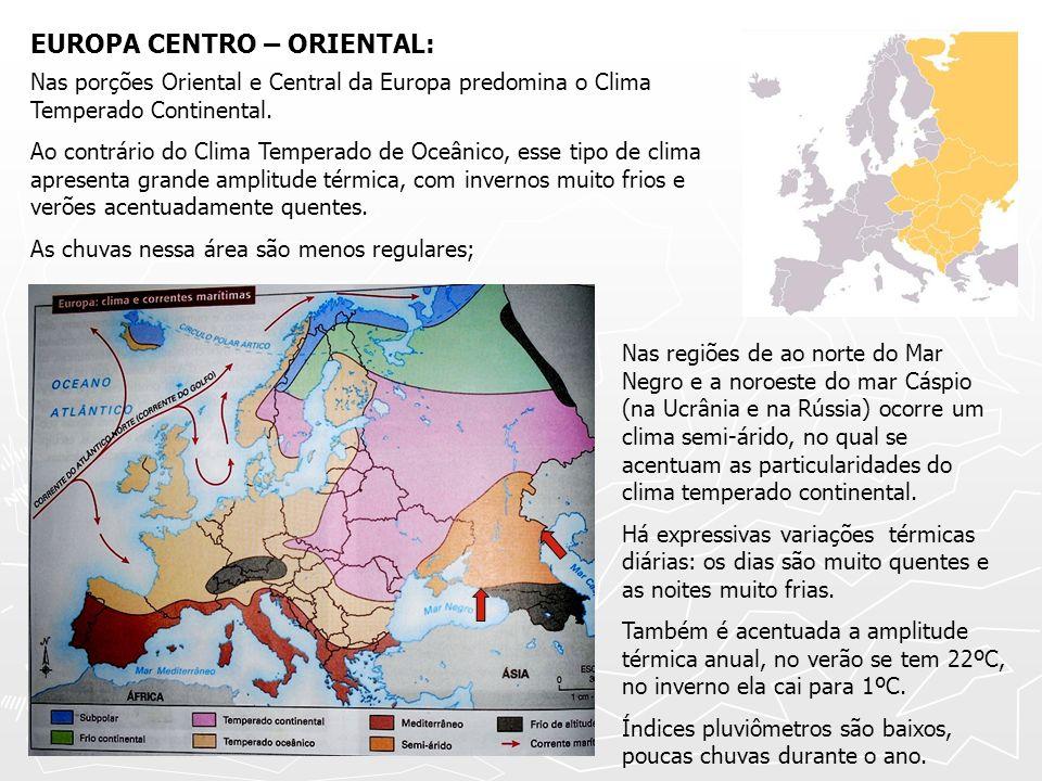EUROPA CENTRO – ORIENTAL: Nas porções Oriental e Central da Europa predomina o Clima Temperado Continental. Ao contrário do Clima Temperado de Oceânic