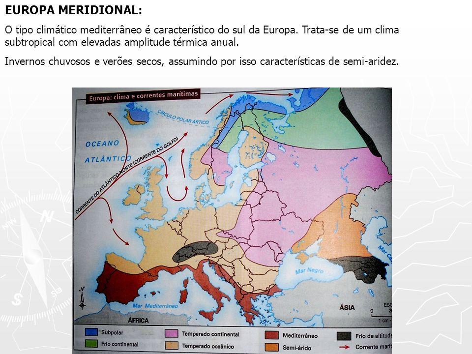 EUROPA MERIDIONAL: O tipo climático mediterrâneo é característico do sul da Europa. Trata-se de um clima subtropical com elevadas amplitude térmica an