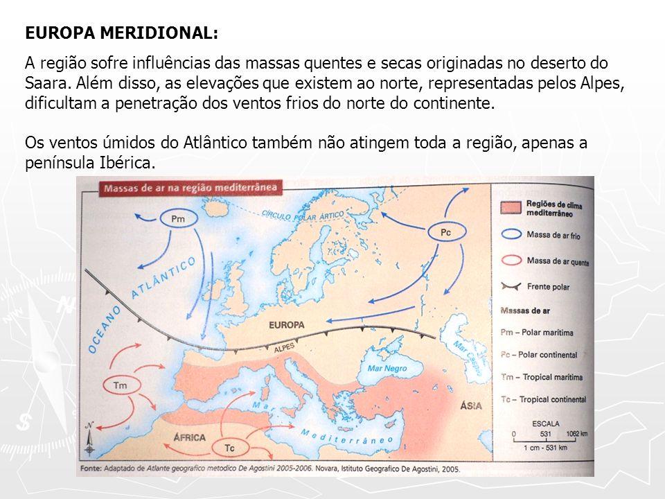 EUROPA MERIDIONAL: A região sofre influências das massas quentes e secas originadas no deserto do Saara. Além disso, as elevações que existem ao norte