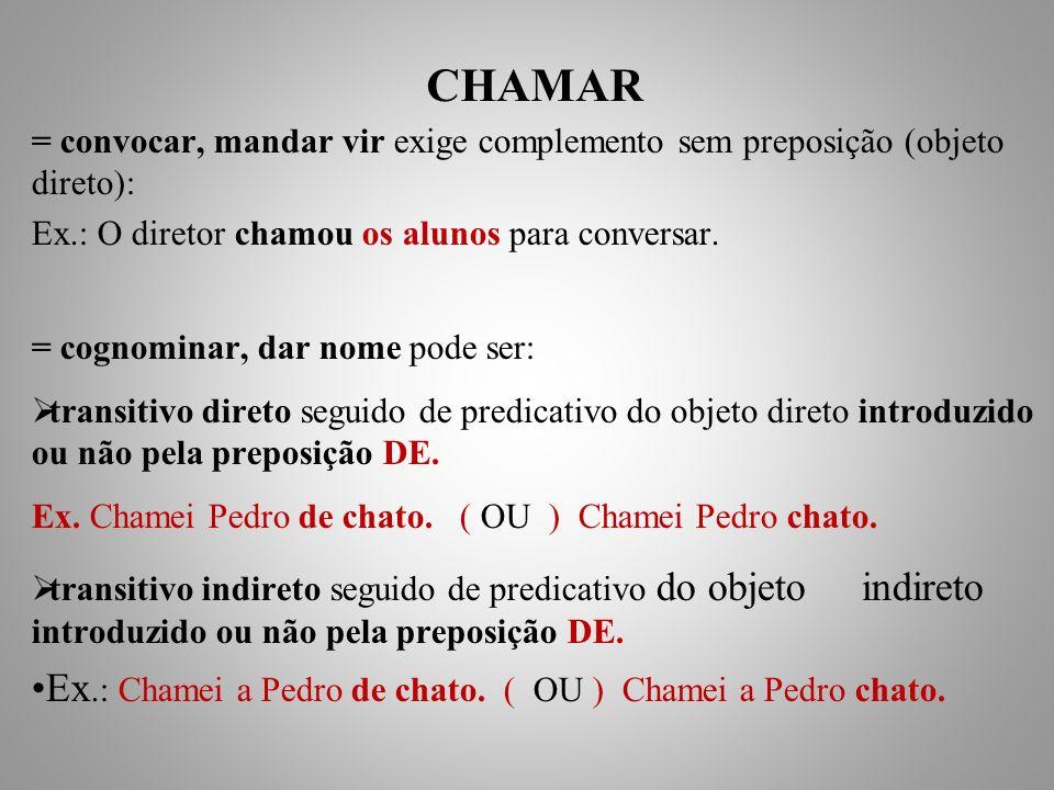 CHAMAR = convocar, mandar vir exige complemento sem preposição (objeto direto): Ex.: O diretor chamou os alunos para conversar.