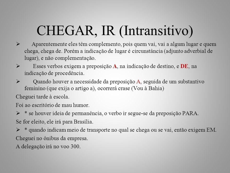 CHEGAR, IR (Intransitivo) Aparentemente eles têm complemento, pois quem vai, vai a algum lugar e quem chega, chega de.
