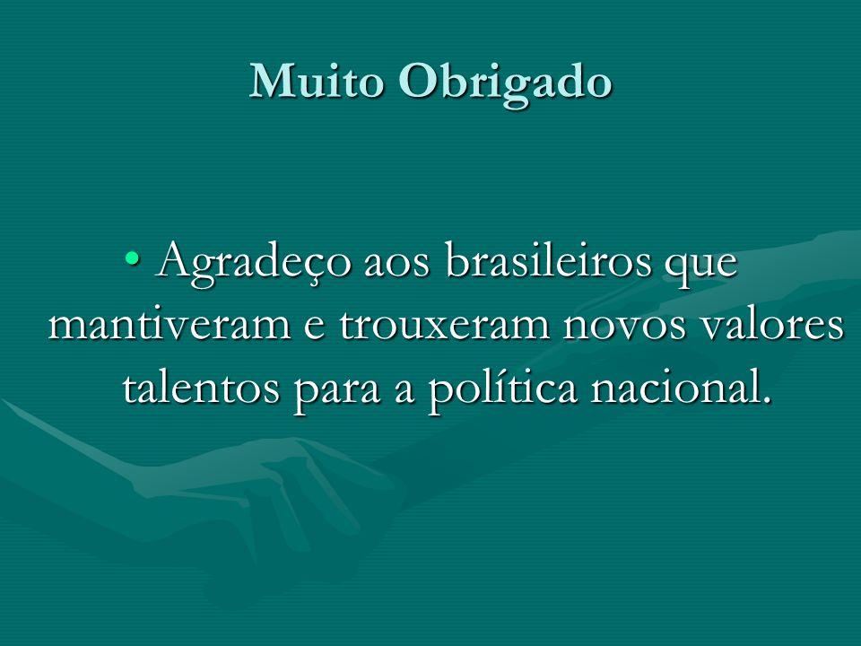 Muito Obrigado Agradeço aos brasileiros que mantiveram e trouxeram novos valores talentos para a política nacional.Agradeço aos brasileiros que mantiv
