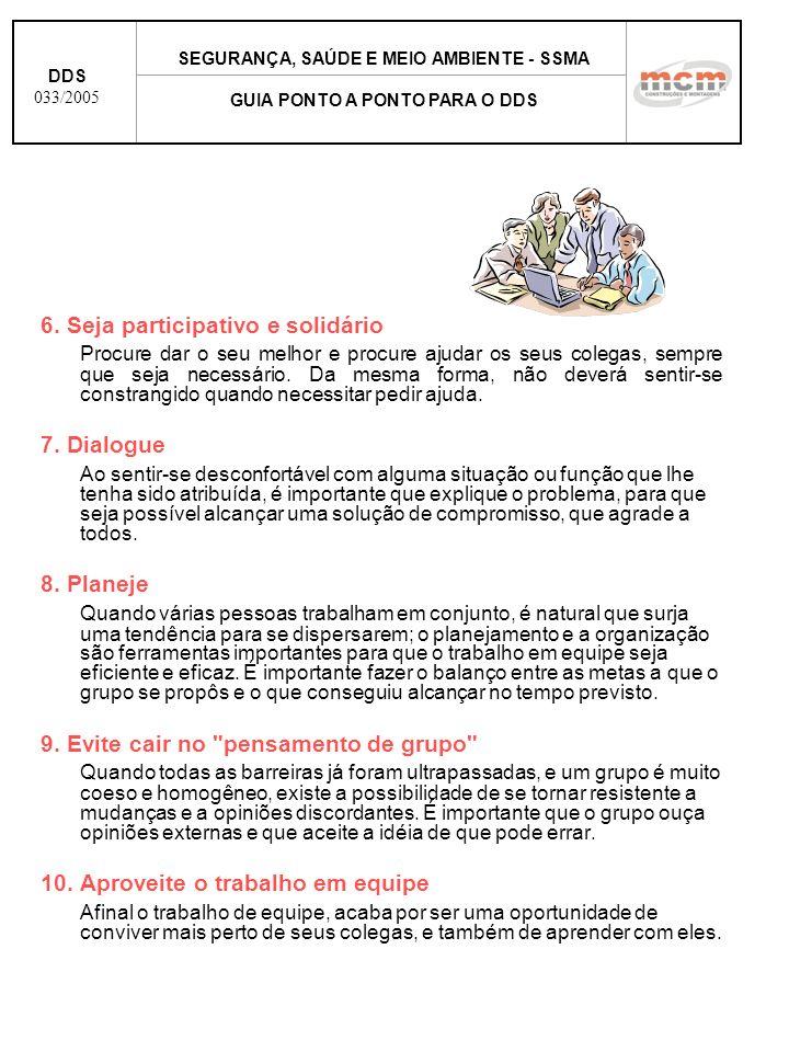 6. Seja participativo e solidário Procure dar o seu melhor e procure ajudar os seus colegas, sempre que seja necessário. Da mesma forma, não deverá se