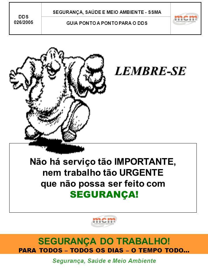 Segurança, Saúde e Meio Ambiente DDS 026/2005 SEGURANÇA, SAÚDE E MEIO AMBIENTE - SSMA GUIA PONTO A PONTO PARA O DDSLEMBRE-SE Não há serviço tão IMPORT
