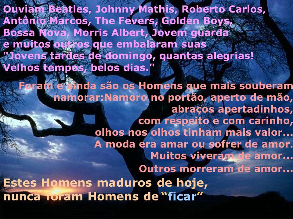 Ouviam Beatles, Johnny Mathis, Roberto Carlos, Antônio Marcos, The Fevers, Golden Boys, Bossa Nova, Morris Albert, Jovem guarda e muitos outros que embalaram suas Jovens tardes de domingo, quantas alegrias.